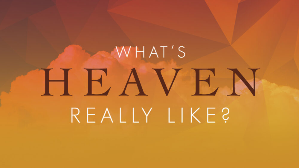 What\'s Heaven Really Like